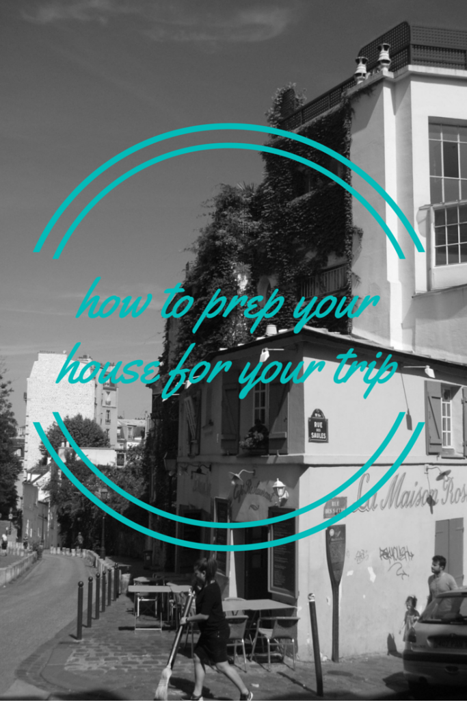 How to Prep Your House for Your Trip